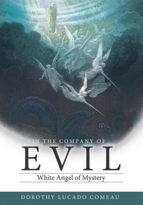In the Company of Evil: White Mist Overcomes Dark Shadows  -     By: Dorothy Lucado Comeau