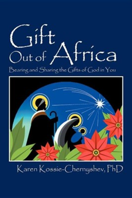 Gift Out of Africa: Bearing and Sharing the Gifts of God in You  -     By: Karen Kossie-Chernyshev