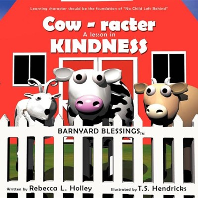 Cow-Racter a Lesson in Kindness: Barnyard Blessings  -     By: Rebecca L. Holley