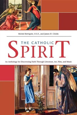 The Catholic Spirit: An Anthology for Discovering Faith Through Literature, Art, Film, and Music  -     By: Michel Bettigole, James D. Childs
