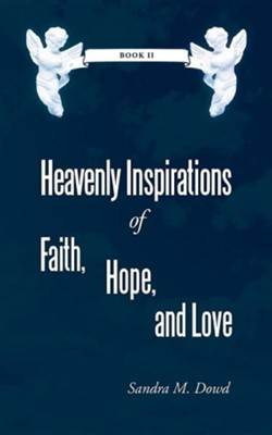 Heavenly Inspirations of Faith, Hope, and Love: Book II  -     By: Sandra M. Dowd