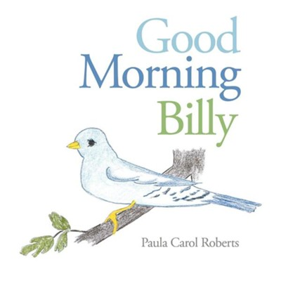 Good Morning Billy  -     By: Paula Carol Roberts