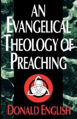 Evangelical Theology of Preaching   -     By: Donald English