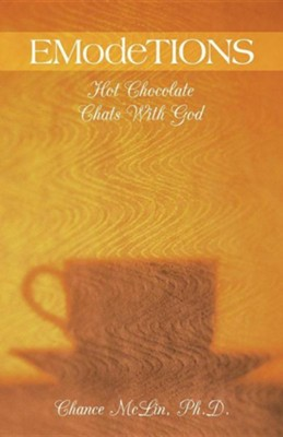 Emodetions: Hot Chocolate Chats with God  -     By: Chance McLin Ph.D.