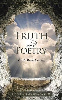 Truth and Poetry: Truth Made Known  -     By: James McCurry