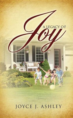 A Legacy of Joy  -     By: Joyce J. Ashley