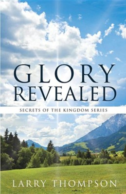 Glory Revealed  -     By: Larry Thompson