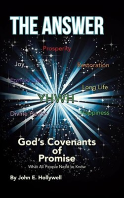 The Answer: God's Covenants of Promise: What All People Need to Know  -     By: John E. Hollywell