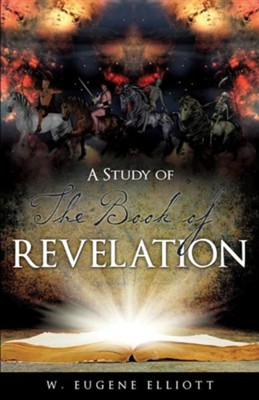 A Study of the Book of Revelation  -     By: W. Eugene Elliott