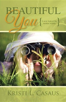 Beautiful You: A New Look at the Woman Within  -     By: Kristi L. Casaus