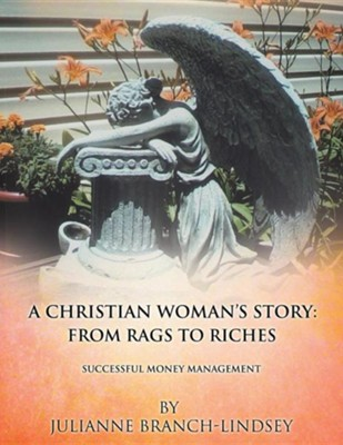 A Christian Woman's Story: From Rags to Riches  -     By: Julianne Branch-Lindsey