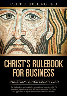 Christ's Rulebook for Business  -     By: Cliff E. Helling Ph.D.