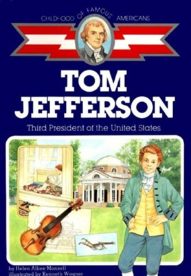 Tom Jefferson: Third President of the United States  -     By: Helen Albee Monsell     Illustrated By: Kenneth Wagner