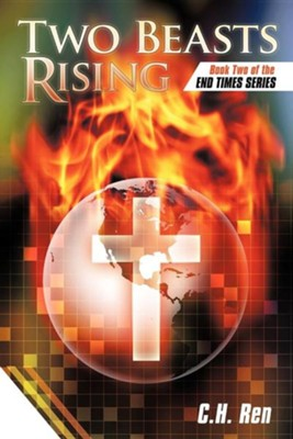 Two Beasts Rising: Book Two of the End Times Series  -     By: C.H. Ren
