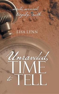Unraveled, Time to Tell  -     By: Lisa Lynn