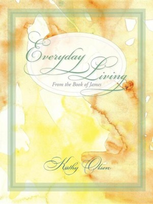 Everyday Living from the Book of James  -     By: Kathy Olsen