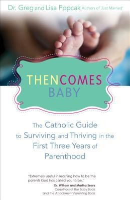 Then Comes Baby: The Catholic Guide to Surviving and Thriving in the First Three Years of Parenthood  -     By: Gregory K. Popcak, Lisa Popcak
