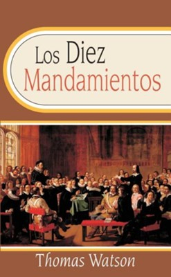 Los Diez Mandamientos: The Ten Commandments (Spanish Edition)  -     By: Thomas Watson