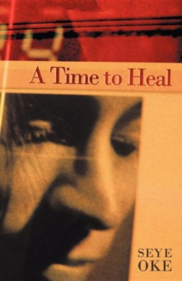 A Time to Heal  -     By: Seye Oke