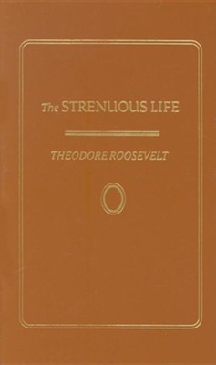 The Strenuous Life   -     By: Theodore Roosevelt