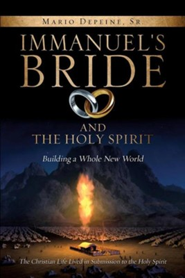 Immanuel's Bride and the Holy Spirit  -     By: Mario Depeine Sr.
