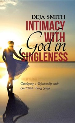 Intimacy with God in Singleness: Developing a Relationship with God While Being Single  -     By: Deja Smith