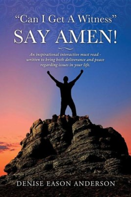 Can I Get a Witness - Say Amen!  -     By: Denise Eason Anderson