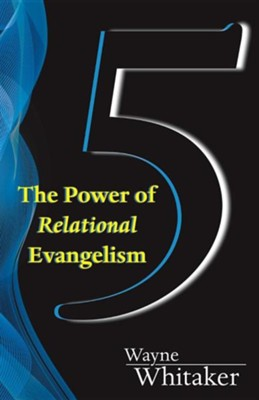 5: The Power of Relational Evangelism  -     By: Wayne Whitaker