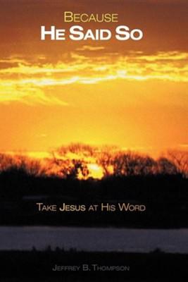 Because He Said So: Take Jesus at His Word  -     By: Jeffrey B. Thompson