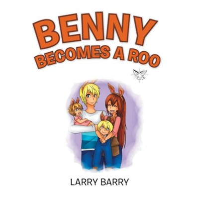 Benny Becomes a Roo  -     By: Larry Barry
