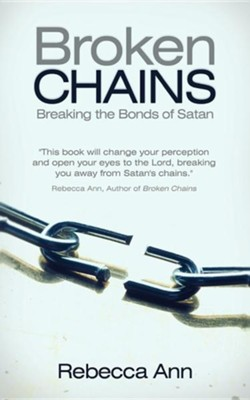 Broken Chains: Breaking the Bonds of Satan  -     By: Rebecca Ann