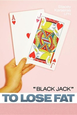Black Jack to Lose Fat  -     By: Stacey Karseras LPN