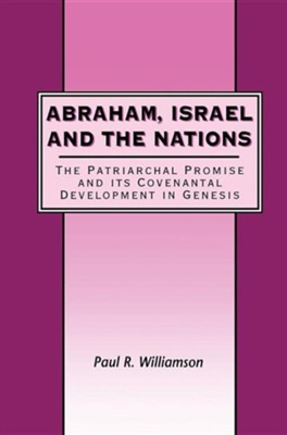Abraham, Israel and the Nations: The Patriarchal Promise & Its  Covenantal Development in Genesis  -     By: Paul Williamson, Paul Williard