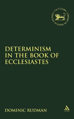Determinism in the Book of Ecclesiastes  -     By: Dominic Rudman