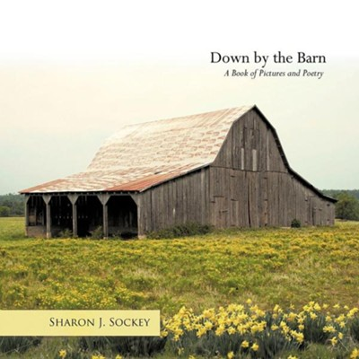 Down by the Barn: A Book of Pictures and Poetry  -     By: Sharon J. Sockey