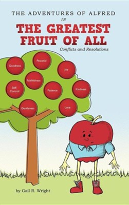 The Adventures of Alfred in the Greatest Fruit of All: Conflicts and Resolutions  -     By: Gail R. Wright