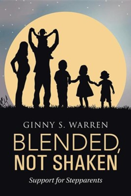 Blended, Not Shaken: Support for Stepparents  -     By: Ginny S. Warren