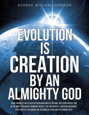 Evolution Is Creation by an Almighty God  -     By: George William Johnson