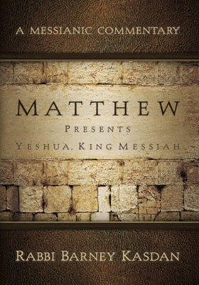 Matthew Presents Yeshua, King Messiah  -     By: Barney Kasdan