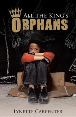 All the King's Orphans  -     By: Lynette Carpenter