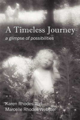 A Timeless Journey: A Glimpse of Possibilities  -     By: Karen Rhodes, Marcelle Rhodes Webster