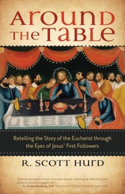 Around the Table: Retelling the Story of the Eucharist through the Eyes of Jesus' First Followers  -     By: R. Scott Hurd
