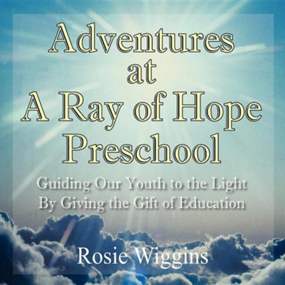 Adventures at a Ray of Hope Preschool  -     By: Rosie Wiggins