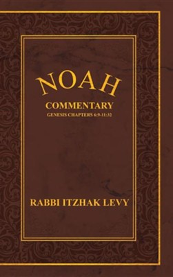 Noah: Commentary Genesis Chapters 6:9-11:32  -     By: Itzhak Levy