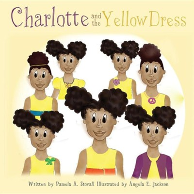Charlotte and the Yellow Dress  -     By: Pamela A. Stovall