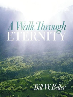 A Walk Through Eternity  -     By: Bill W. Belter