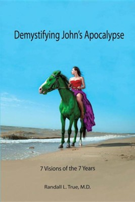 Demystifying John's Apocalypse  -     By: Randall L. True M.D.