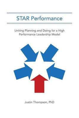 Star Performance: Uniting Planning and Doing for a High Performance Leadership Model  -     By: Justin Thompson