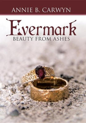 Evermark: Beauty from Ashes  -     By: Annie B. Carwyn