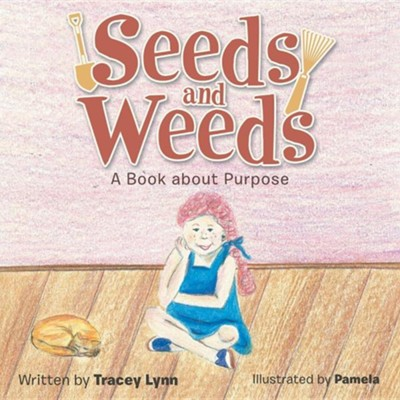 Seeds and Weeds: A Book about Purpose  -     By: Tracey Lynn